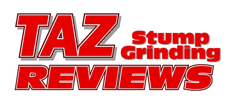 Taz Stump Grinding Reviews